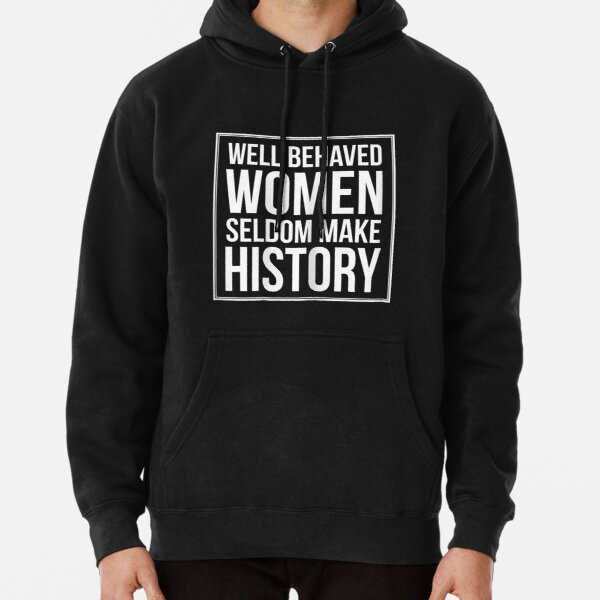 Womens Well Behaved Women Seldom Make History Pullover Hoodie