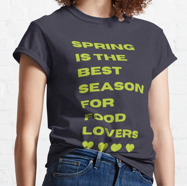 Spring is the best season for food lovers - design two Classic T-Shirt