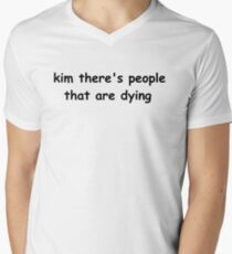 kim there's people that are dying Men's V-Neck T-Shirt