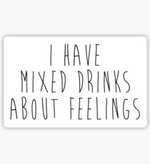 i have mixed drinks about feelings Sticker