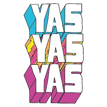 Yas Yas Yas by RumShirt