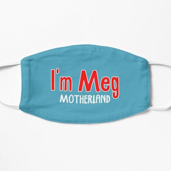 I'm Meg - Motherland Flat Mask