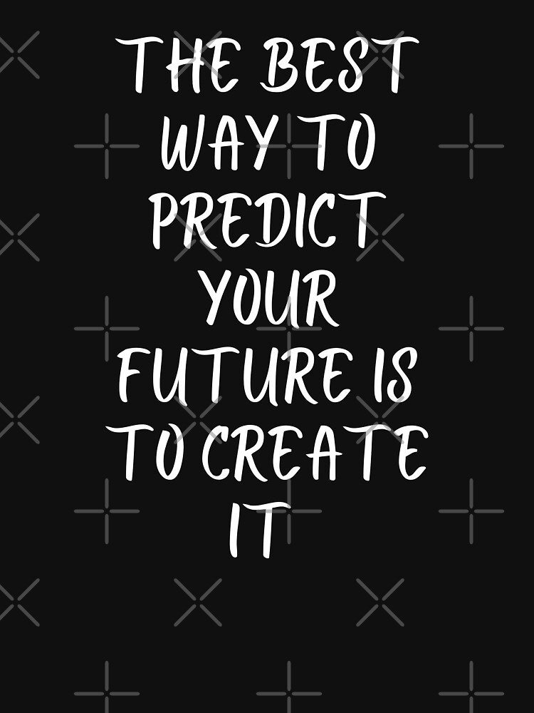 The best way to predict your future is to create it - Quotes  by Prathamesh14
