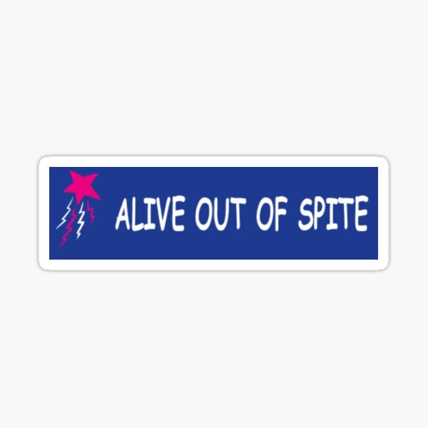 Alive out of spite Sticker