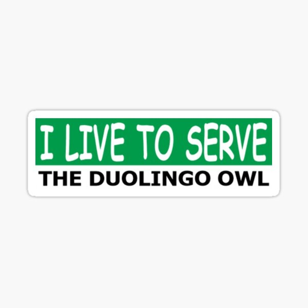 I live to serve the duolingo owl Sticker