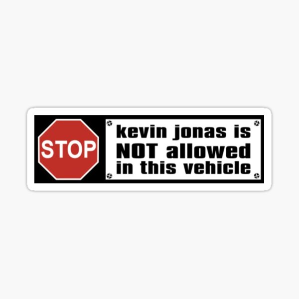 kevin jonas is NOT allowed in this vehicle bumper sticker Sticker