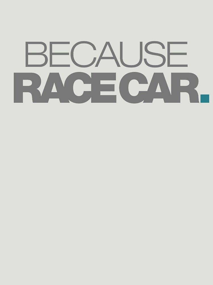 BECAUSE RACE CAR (5) | Unisex T-Shirt
