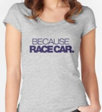 BECAUSE RACE CAR (4) Women's Fitted Scoop T-Shirt