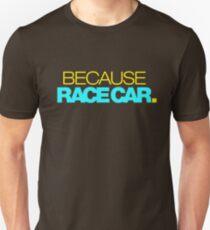 BECAUSE RACE CAR (3) T-Shirt