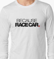 BECAUSE RACE CAR (2) Long Sleeve T-Shirt