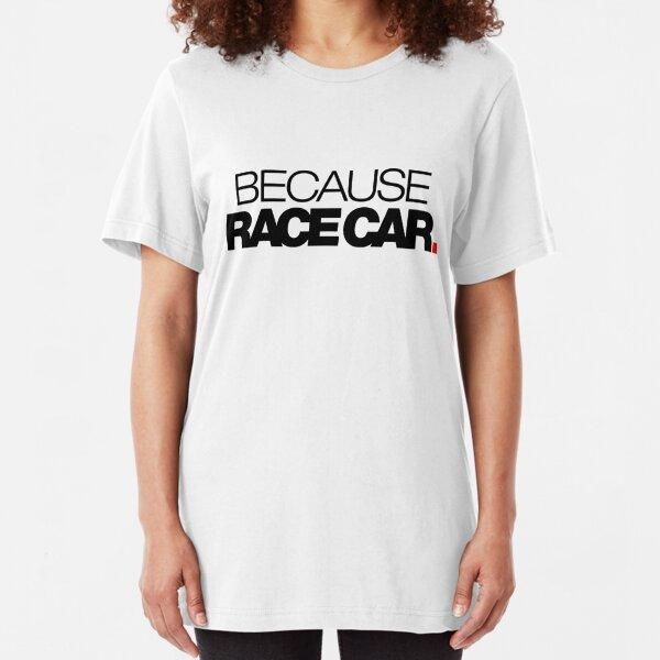 BECAUSE RACE CAR (2) Slim Fit T-Shirt