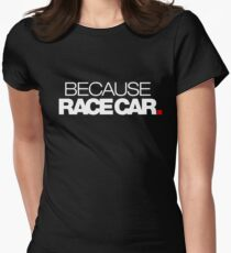 BECAUSE RACE CAR (1) Women's Fitted T-Shirt