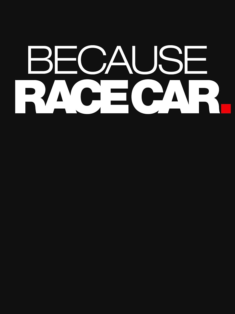 BECAUSE RACE CAR (1) | Unisex T-Shirt