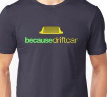 Because drift car (6) Unisex T-Shirt