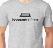 Because drift car (4) Unisex T-Shirt