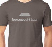 Because drift car (1) Unisex T-Shirt