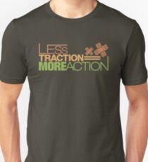 Less traction = More action (7) T-Shirt