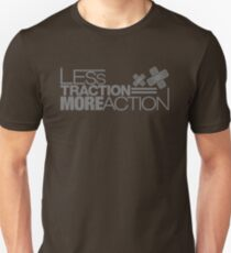 Less traction = More action (6) T-Shirt