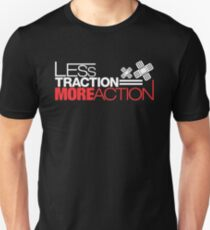 Less traction = More action (1) T-Shirt