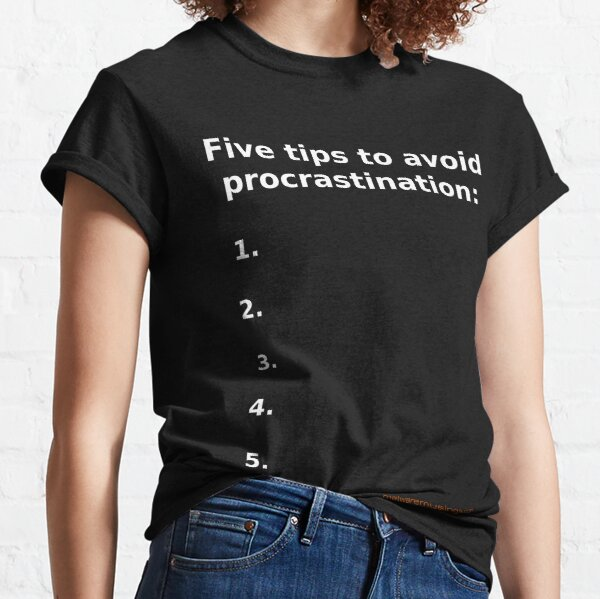 Five tips to avoid procrastination Classic T-Shirt