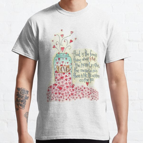 That Is The Thing About Love... Classic T-Shirt