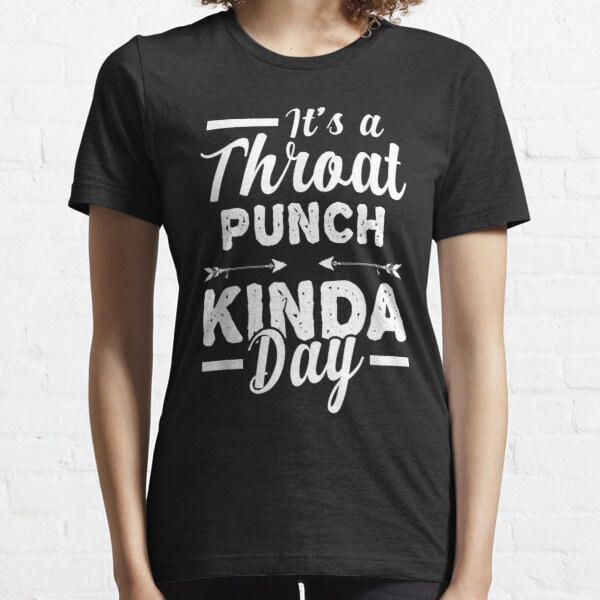 Its a Throat Punch Kind of Day  Funny Saying Shirts  Adult  Shirts  Women/'s Graphic Shirts