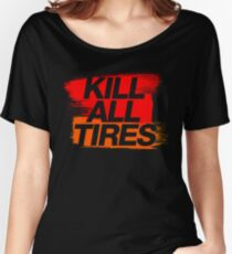 Kill All Tires (3) Women's Relaxed Fit T-Shirt