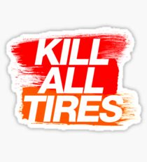 Kill All Tires (3) Sticker