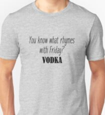 You know what rhymes with Friday? Vodka T-Shirt