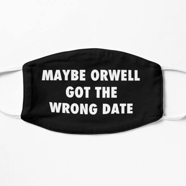 Maybe Orwell got the wrong date, sarcastic protest Flat Mask
