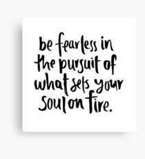 be fearless in the pursuit of your passions Canvas Print
