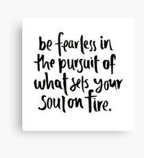 Sei furchtlos in der Verfolgung deiner Leidenschaften Leinwanddruck