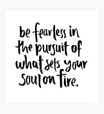 be fearless in the pursuit of your passions Photographic Print