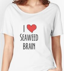 I love seaweed brain Women's Relaxed Fit T-Shirt