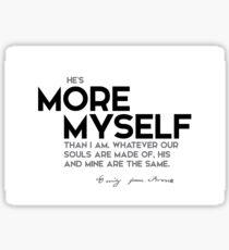 he is more myself than I am - emily brontë Sticker