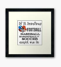 INVOLVES FOOTBALL, BASEBALL, BASKETBALL, SOCCER... Framed Print