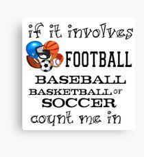 INVOLVES FOOTBALL, BASEBALL, BASKETBALL, SOCCER... Canvas Print
