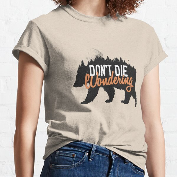 Don't die wondering Classic T-Shirt