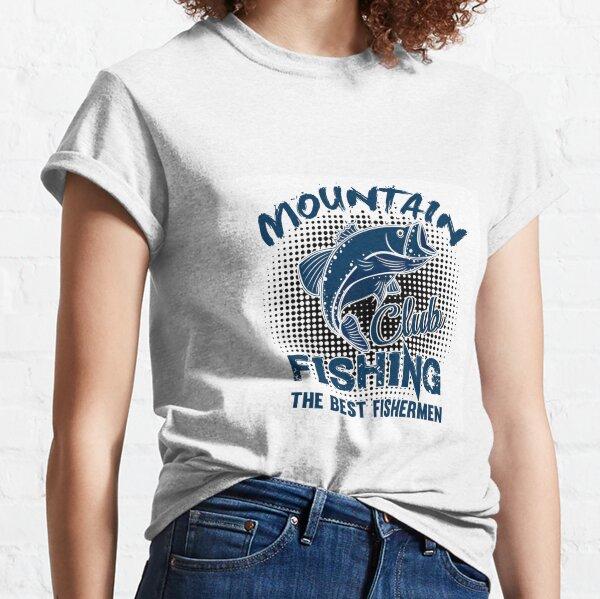Mountain Fishing The Best Fishermen  Classic T-Shirt