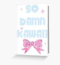 So Damn Kawaii~! Greeting Card