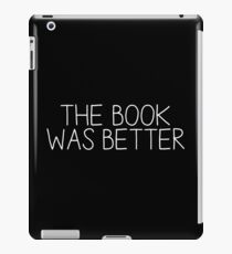the book was better [2] iPad Case/Skin