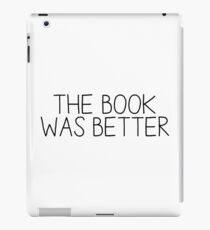 the book was better [1] iPad Case/Skin