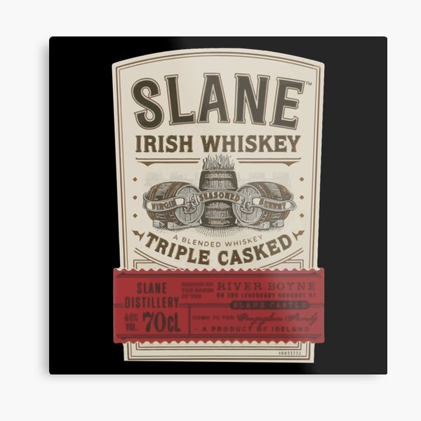 Get Drunk Slane Irish Whiskey Slane Irish WhiskeySlane Irish Whiskey  Slane Irish Whiskey Slane Irish WhiskeySlane Irish Whiskey Metal Print