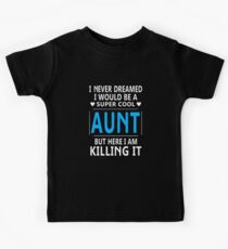 I Never Dreamed I Would Be A Super Cool Aunt Kids Tee