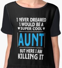 I Never Dreamed I Would Be A Super Cool Aunt Chiffon Top
