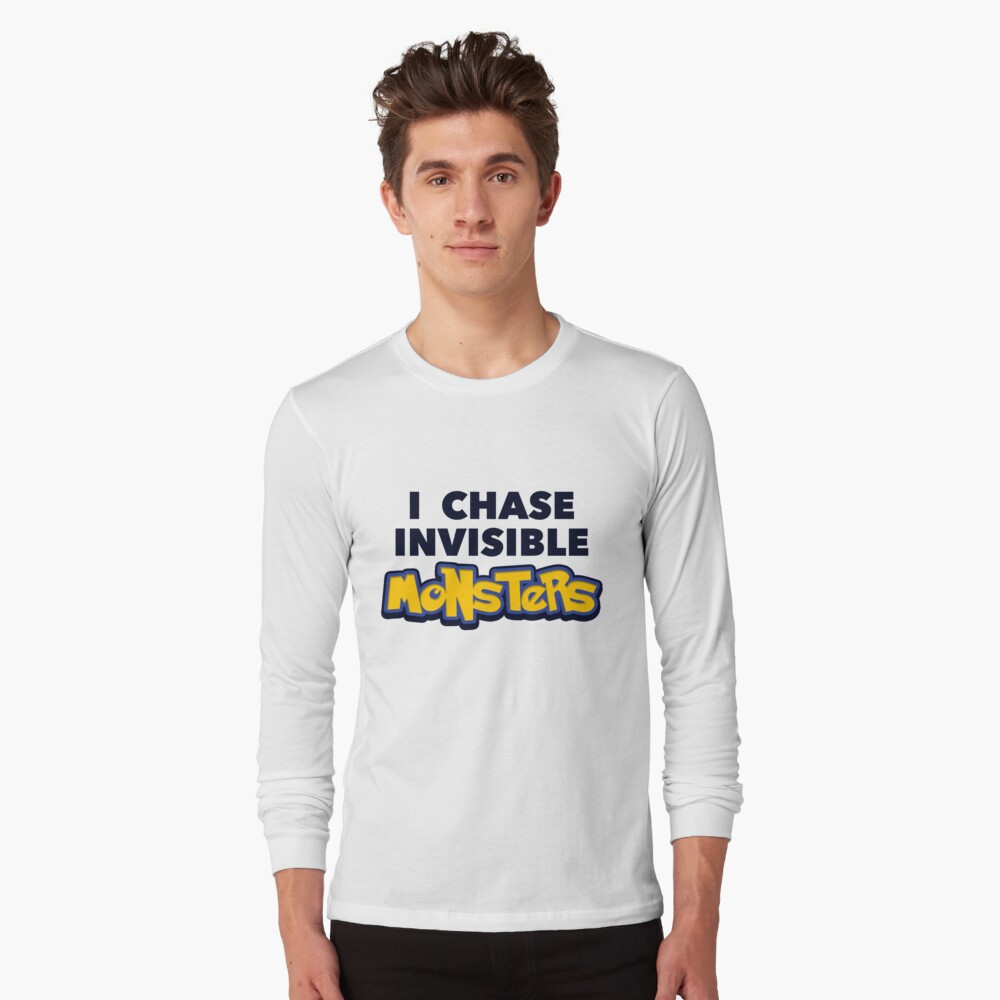 Pokemon Go I Chase Invisible Monsters Long Sleeve T-Shirt Front