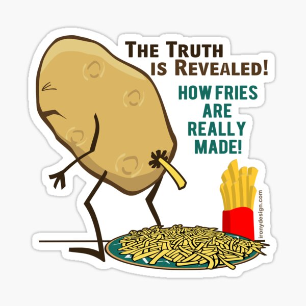How Fries Are Really Made Humor Sticker