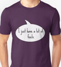 I Just Have a lot of Feels Unisex T-Shirt