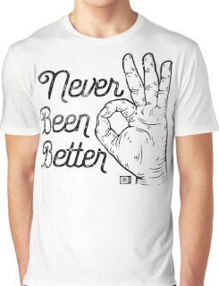 Never Been Better Graphic T-Shirt