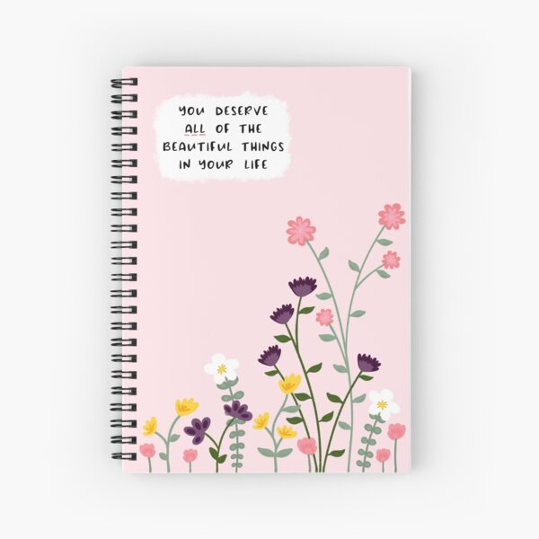 You deserve all of the beautiful things in your life Spiral Notebook